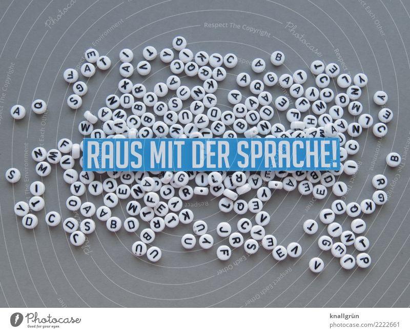 RAUS MIT DER SPRACHE! Buchstaben Schriftzeichen Schilder & Markierungen Kommunizieren sprechen blau grau weiß Gefühle Wahrheit Neugier Interesse Überraschung