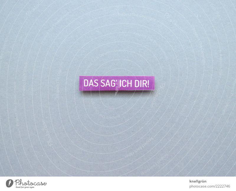 DAS SAG' ICH DIR! sprechen Gefühle grau Stimmung Schriftzeichen Kommunizieren Schilder & Markierungen Neugier violett Vertrauen Mut eckig Interesse