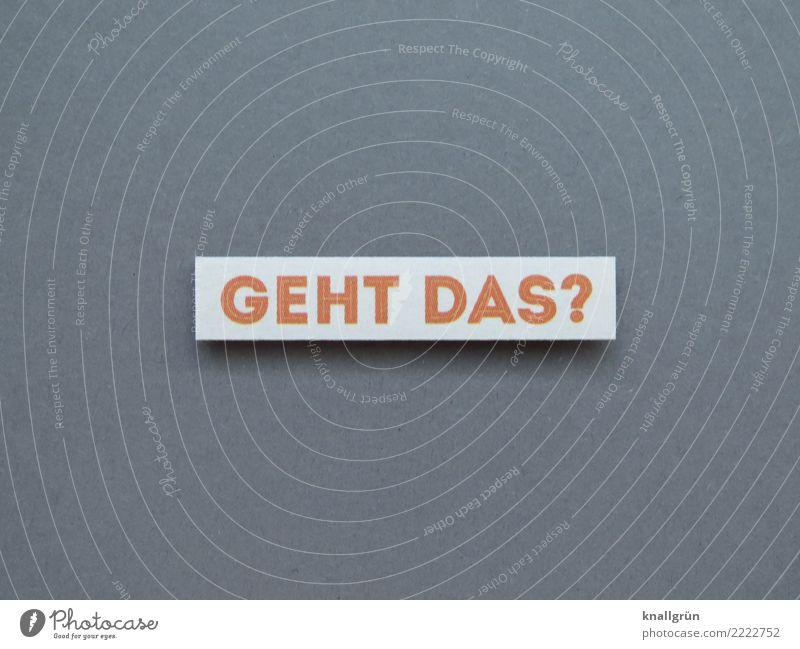 GEHT DAS? weiß Gefühle grau orange Schriftzeichen Kommunizieren Schilder & Markierungen Freundlichkeit Neugier Hoffnung eckig Irritation Sorge Fragen Interesse