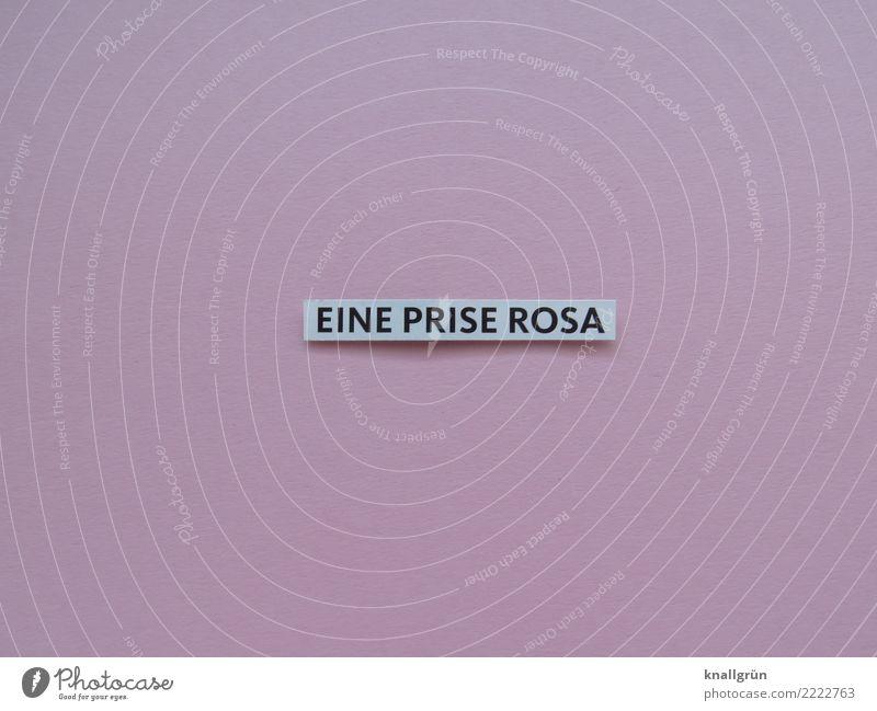 EINE PRISE ROSA weiß schwarz Gefühle rosa Schriftzeichen Kommunizieren Schilder & Markierungen Romantik Kitsch eckig mädchenhaft