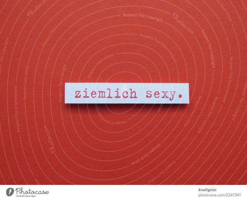 ziemlich sexy. Schriftzeichen Schilder & Markierungen Kommunizieren eckig Erotik weiß Gefühle Euphorie Zusammensein Liebe Verliebtheit Begierde Lust Sex Neugier
