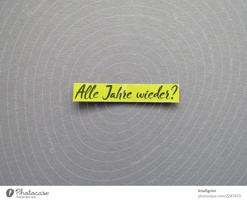 Alle Jahre wieder? Schriftzeichen Schilder & Markierungen Kommunizieren eckig gelb grau schwarz Gefühle Stimmung Zusammensein Neugier Enttäuschung erleben