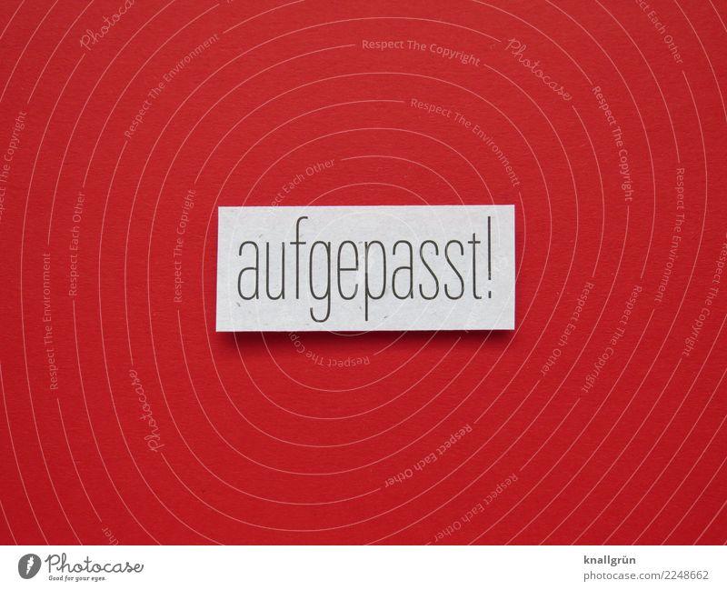 aufgepasst! Schriftzeichen Schilder & Markierungen Kommunizieren eckig rot schwarz weiß Gefühle Verantwortung Wachsamkeit gewissenhaft vernünftig Neugier