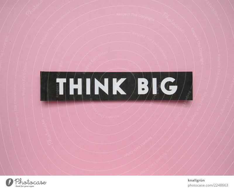THINK BIG weiß schwarz Leben Gefühle rosa Stimmung träumen Schriftzeichen Kommunizieren Schilder & Markierungen Lebensfreude Zukunft Neugier Inspiration eckig