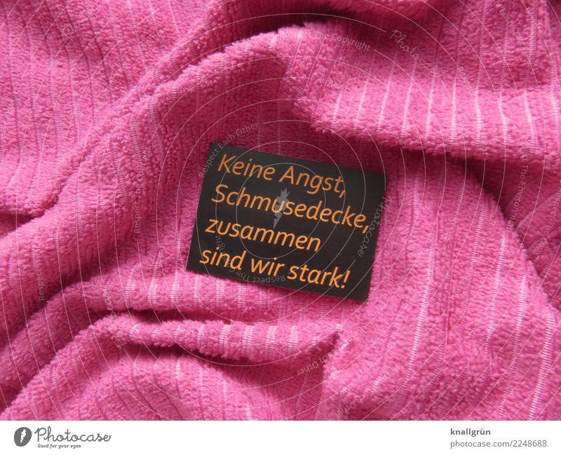 Keine Angst, Schmusedecke, zusammen sind wir stark! schwarz Gefühle rosa Stimmung Schriftzeichen Kommunizieren Schilder & Markierungen Neugier Hoffnung Schutz