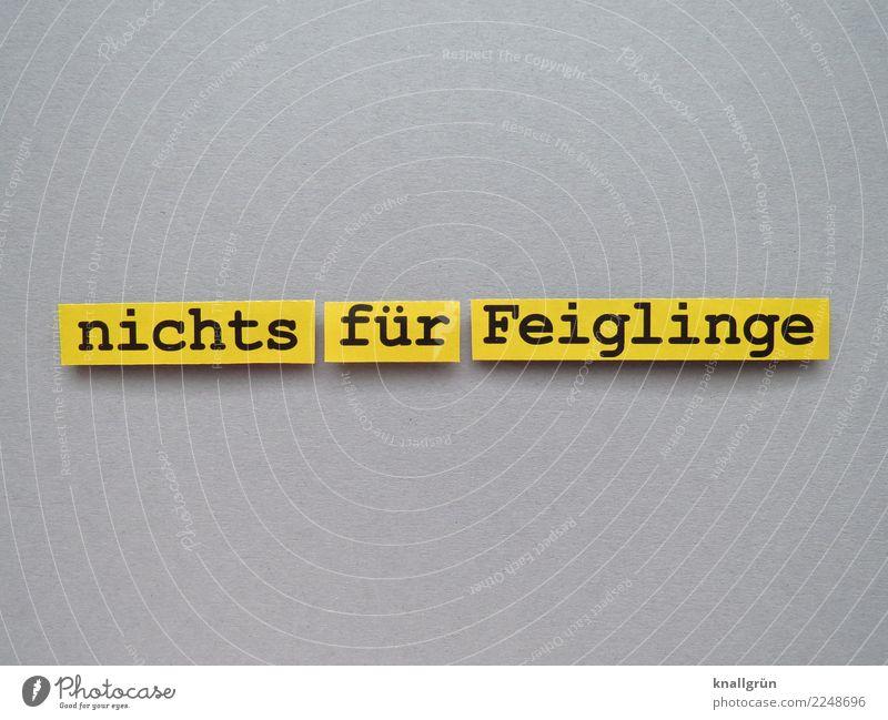nichts für Feiglinge Schriftzeichen Schilder & Markierungen Kommunizieren eckig stark gelb grau schwarz Gefühle Stimmung Tapferkeit selbstbewußt Coolness Kraft
