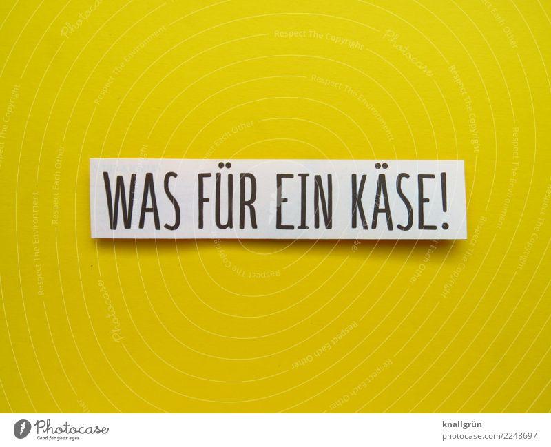 WAS FÜR EIN KÄSE! Schriftzeichen Schilder & Markierungen Kommunizieren eckig gelb schwarz weiß Gefühle Stimmung Überraschung Traurigkeit Enttäuschung