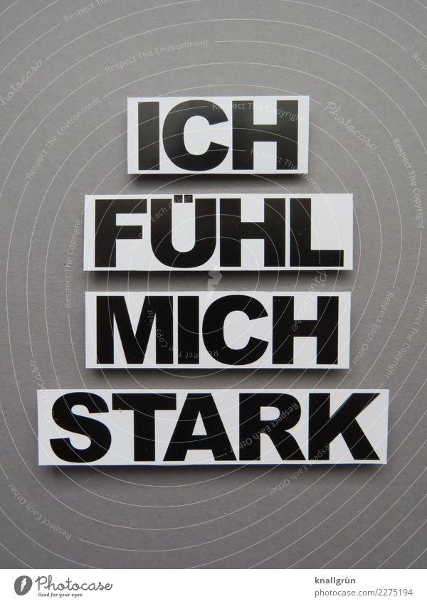 ICH FÜHL MICH STARK weiß schwarz Gefühle grau Schriftzeichen Kommunizieren Kraft Schilder & Markierungen Coolness Macht Sicherheit stark eckig selbstbewußt