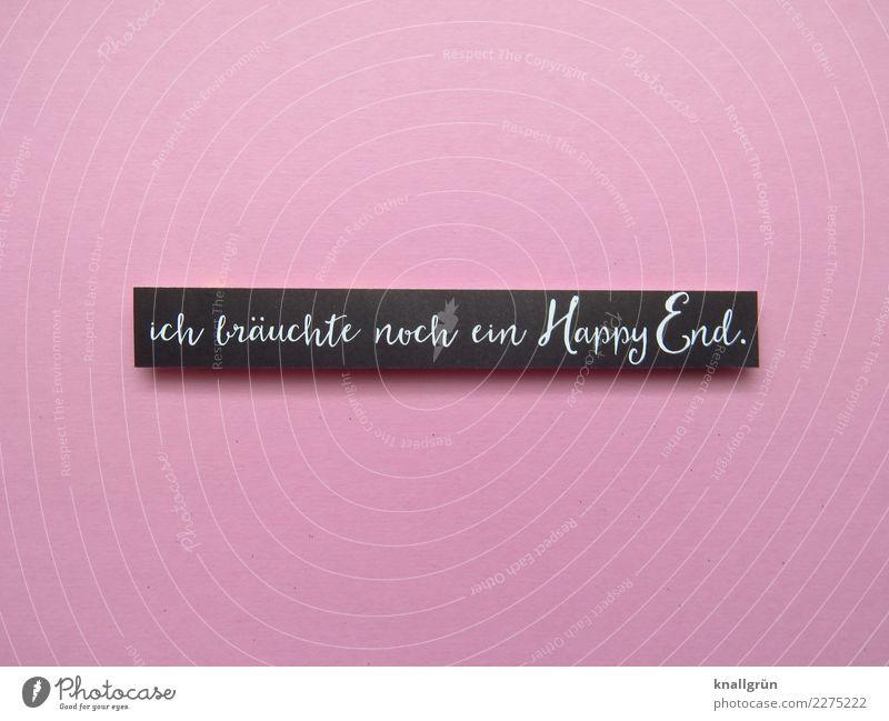 ich bräuchte noch ein Happy End. Schriftzeichen Schilder & Markierungen Kommunizieren eckig Kitsch rosa schwarz weiß Gefühle Stimmung Glück Zufriedenheit