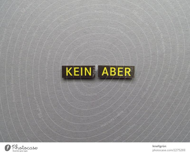 KEIN ABER Schriftzeichen Schilder & Markierungen Kommunizieren eckig gelb grau schwarz Gefühle Stimmung Willensstärke Mut gewissenhaft standhaft