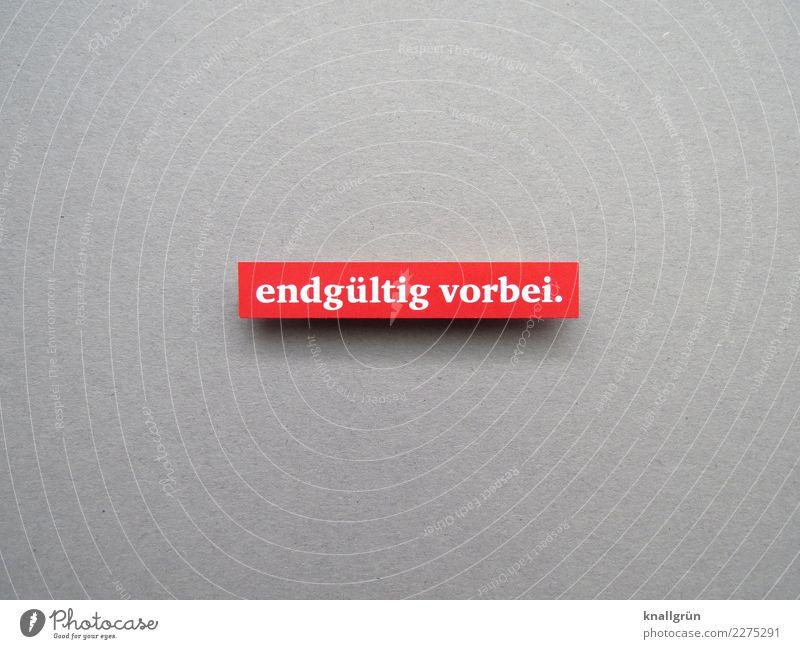 endgültig vorbei. Schriftzeichen Schilder & Markierungen Kommunizieren eckig grau weiß Gefühle Stimmung Mut Akzeptanz Liebe Traurigkeit Tod Liebeskummer