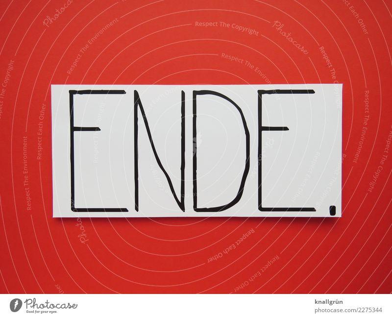 ENDE. Schriftzeichen Schilder & Markierungen Kommunizieren eckig rot schwarz weiß Gefühle Stimmung Mut Traurigkeit Liebeskummer Ende Entschlossenheit