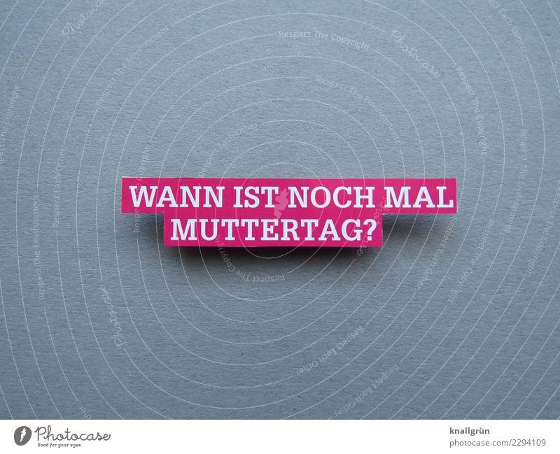 WANN IST NOCH MAL MUTTERTAG? Schriftzeichen Schilder & Markierungen Kommunizieren grau rosa weiß Gefühle Vorfreude Sympathie Zusammensein Liebe dankbar