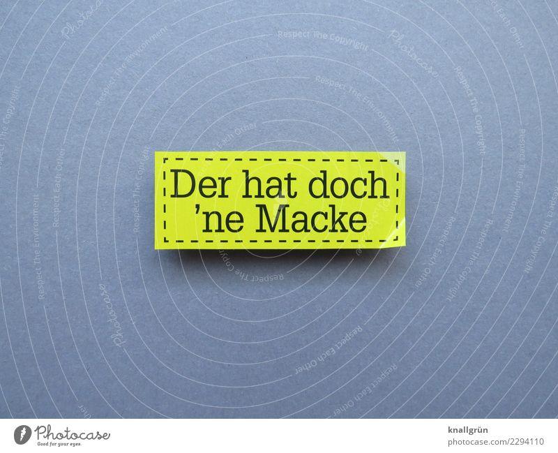 Der hat doch 'ne Macke schwarz gelb Gefühle grau Schriftzeichen Kommunizieren Schilder & Markierungen verrückt kaputt entdecken Wut eckig Sorge Aggression