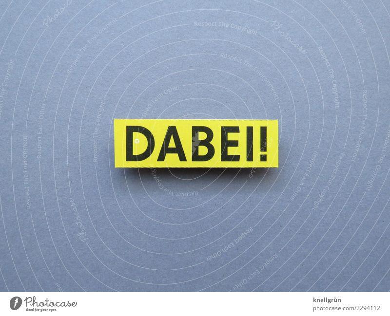 DABEI! Schriftzeichen Schilder & Markierungen Kommunizieren gelb grau schwarz Gefühle Freude Glück Vorfreude Begeisterung Zusammensein Neugier Interesse Beginn