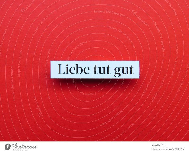Liebe tut gut Schriftzeichen Schilder & Markierungen Kommunizieren rot schwarz weiß Gefühle Freude Glück Zufriedenheit Lebensfreude Vertrauen Geborgenheit