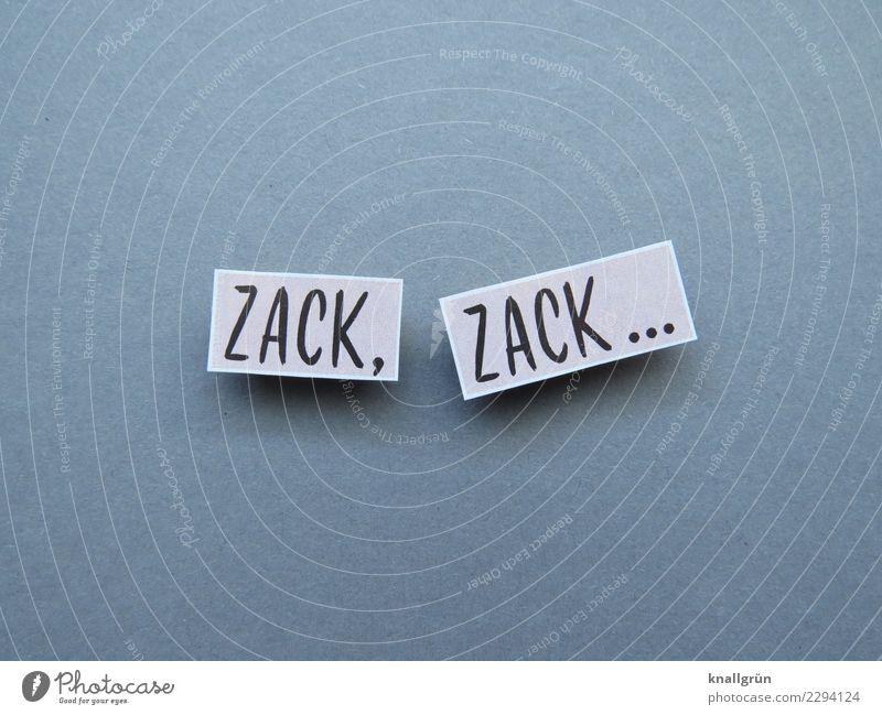 ZACK, ZACK... schwarz Gefühle grau Stimmung Schriftzeichen Kommunizieren Kraft Schilder & Markierungen Macht Mut eckig Erwartung Entschlossenheit Tatkraft