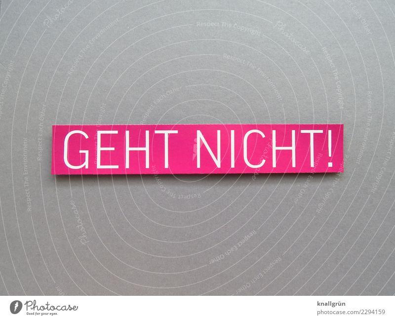 GEHT NICHT! weiß Gefühle grau rosa Stimmung Schriftzeichen Kommunizieren Schilder & Markierungen eckig Verzweiflung Verbote Enttäuschung Ablehnung Ärger