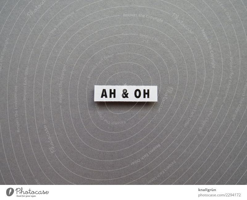 AH & OH Schriftzeichen Schilder & Markierungen Kommunizieren grau schwarz weiß Gefühle Stimmung Begeisterung Überraschung erstaunt Ausruf Schwarzweißfoto