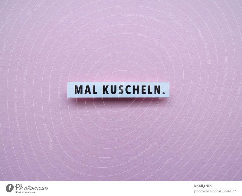 MAL KUSCHELN. weiß Erholung Freude schwarz Liebe Gefühle Glück rosa Zusammensein Freundschaft Zufriedenheit Schriftzeichen Kommunizieren Schilder & Markierungen