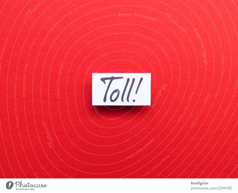 Toll! weiß rot Freude schwarz Gefühle Glück Stimmung Zufriedenheit Schriftzeichen Kommunizieren Schilder & Markierungen Lebensfreude Überraschung Begeisterung
