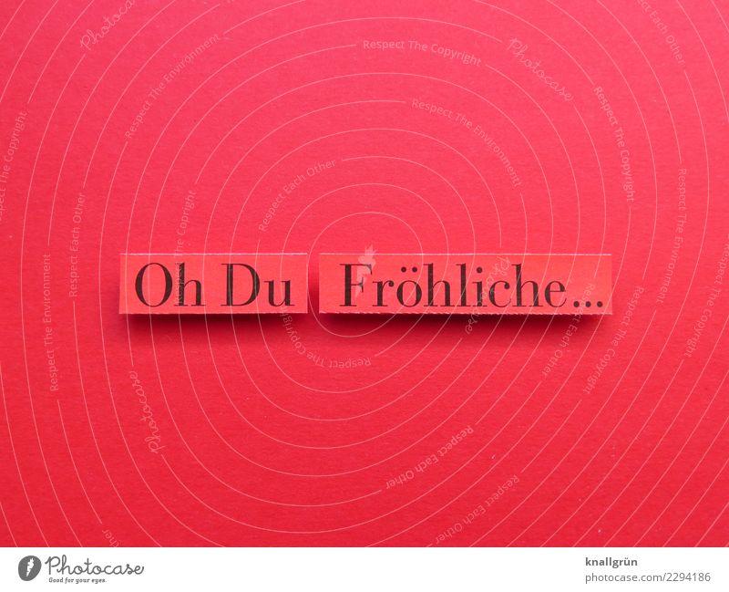 Oh Du Fröhliche... Schriftzeichen Schilder & Markierungen Feste & Feiern Kommunizieren Zusammensein rot schwarz Gefühle Stimmung Freude Fröhlichkeit
