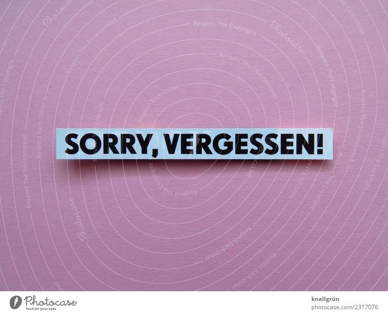SORRY, VERGESSEN! Schriftzeichen Schilder & Markierungen Kommunizieren rosa schwarz weiß Gefühle Stimmung Ehrlichkeit Reue Enttäuschung Scham Entschuldigung