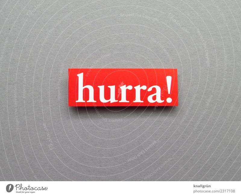 hurra! Schriftzeichen Schilder & Markierungen Kommunizieren Glück grau rot weiß Gefühle Stimmung Freude Fröhlichkeit Zufriedenheit Lebensfreude Begeisterung