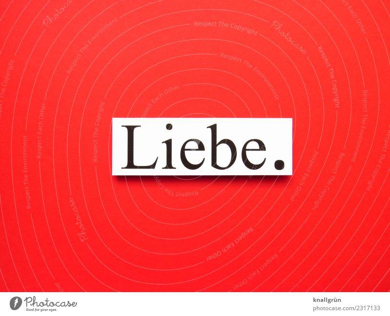 Liebe. Schriftzeichen Schilder & Markierungen Kommunizieren rot schwarz weiß Gefühle Glück Lebensfreude Frühlingsgefühle Begeisterung Leidenschaft Sympathie