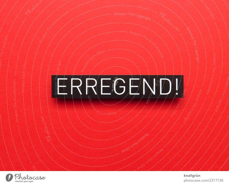 ERREGEND! Schriftzeichen Schilder & Markierungen Kommunizieren Erotik schwarz Gefühle Euphorie Leidenschaft Zusammensein Liebe Verliebtheit Begierde Lust Sex