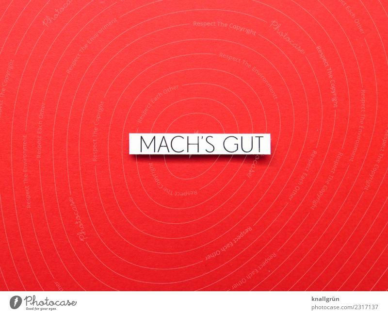 MACH'S GUT weiß rot Liebe Gefühle Stimmung Freundschaft Schriftzeichen Kommunizieren Schilder & Markierungen Freundlichkeit Neugier Partnerschaft Fürsorge