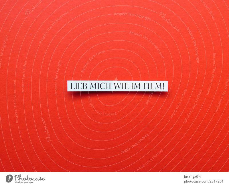 LIEB MICH WIE IM FILM! Schriftzeichen Schilder & Markierungen Kommunizieren Kitsch rot schwarz weiß Gefühle Glück Liebe Romantik Begierde Lust Sex Neugier