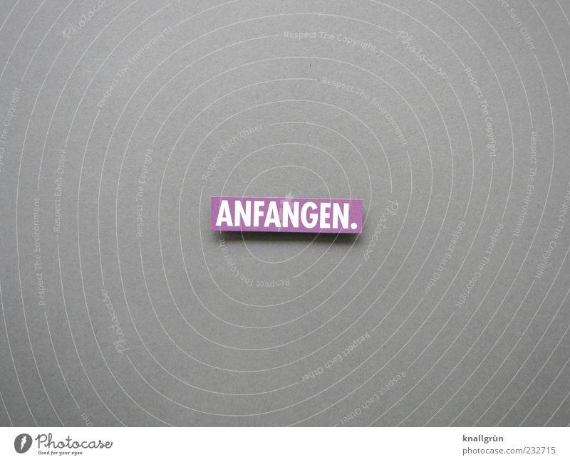 ANFANGEN. grau Beginn Schriftzeichen planen Buchstaben Ziel violett Erwartung Wort eckig Vorfreude Tatkraft Entschlossenheit Symbole & Metaphern Aktion