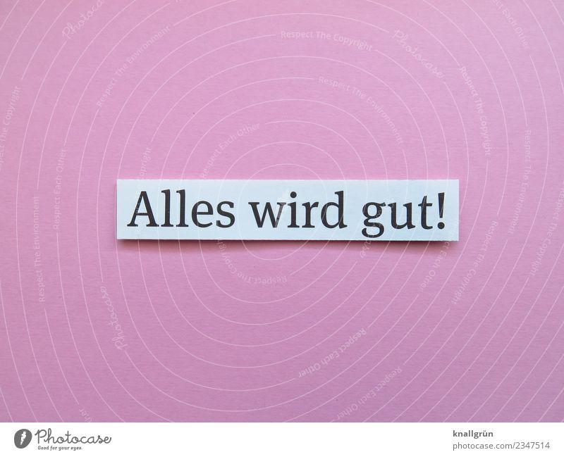 Alles wird gut! Schriftzeichen Schilder & Markierungen Kommunizieren positiv rosa schwarz weiß Gefühle Stimmung Freude Glück Fröhlichkeit Zufriedenheit