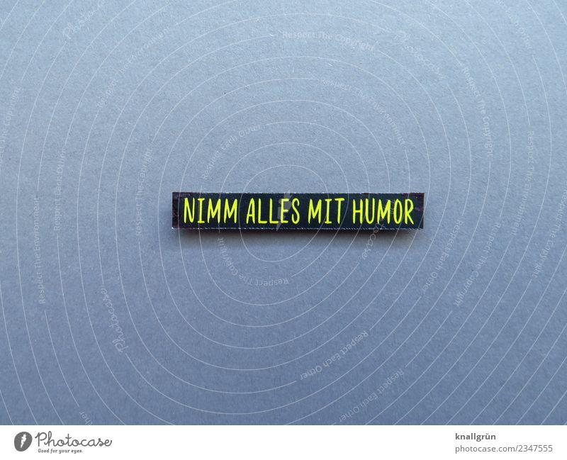 NIMM ALLES MIT HUMOR Freude schwarz gelb Gefühle grau Stimmung Schriftzeichen Kommunizieren Schilder & Markierungen Fröhlichkeit Lebensfreude Gelassenheit