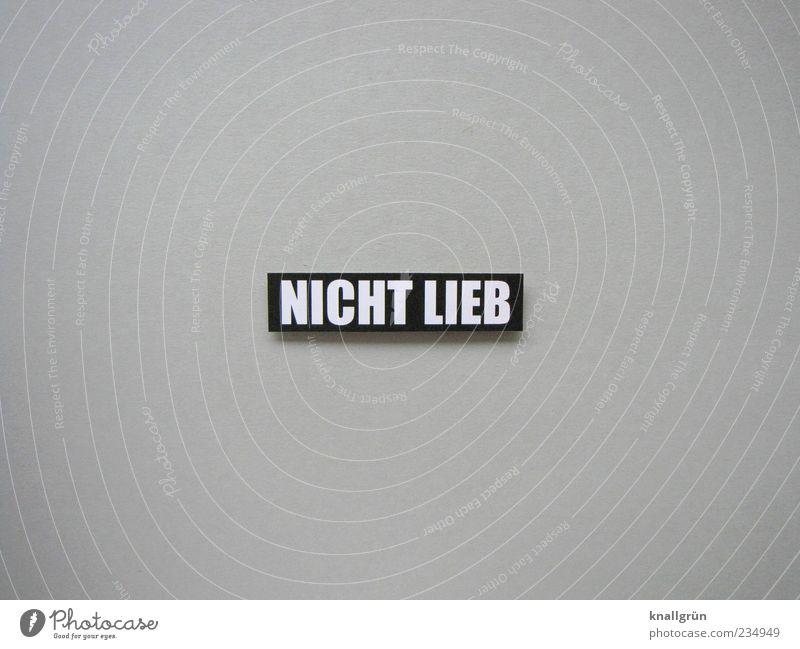 NICHT LIEB weiß schwarz Gefühle grau Schilder & Markierungen Schriftzeichen Buchstaben Kommunizieren böse eckig Ehrlichkeit Wahrheit Schwarzweißfoto