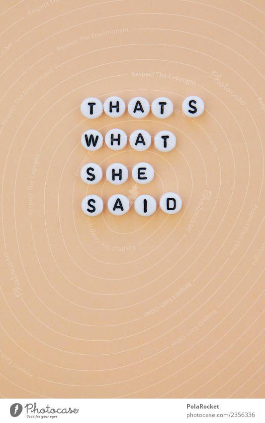 #AS# That's What She Said! Lifestyle Freude ästhetisch Coolness Typographie Creme Redewendung Buchstaben Wort Menschengruppe Englisch Umgangssprache Witz lustig