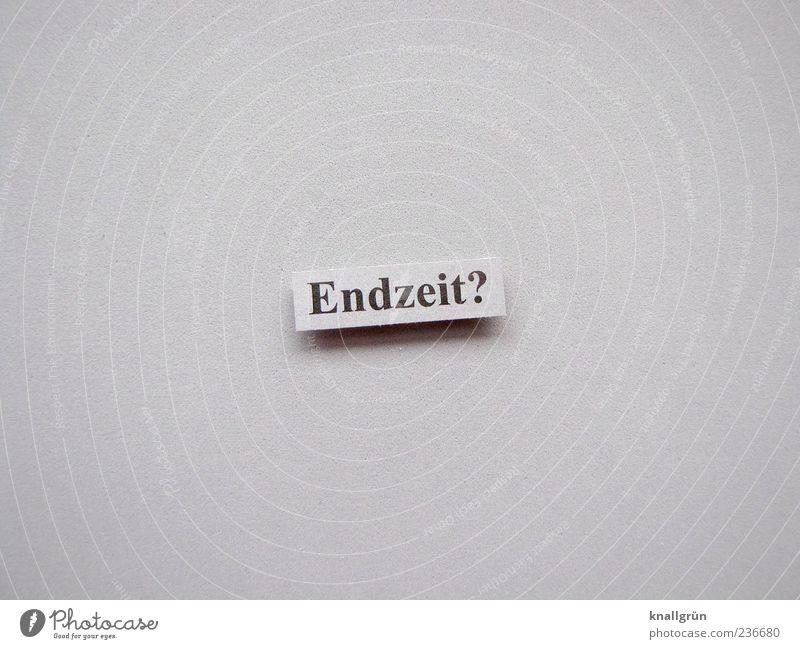 Endzeit? Schriftzeichen Kommunizieren bedrohlich eckig grau schwarz Gefühle Angst Entsetzen Zukunftsangst Verzweiflung Endzeitstimmung Erwartung Krise Sorge