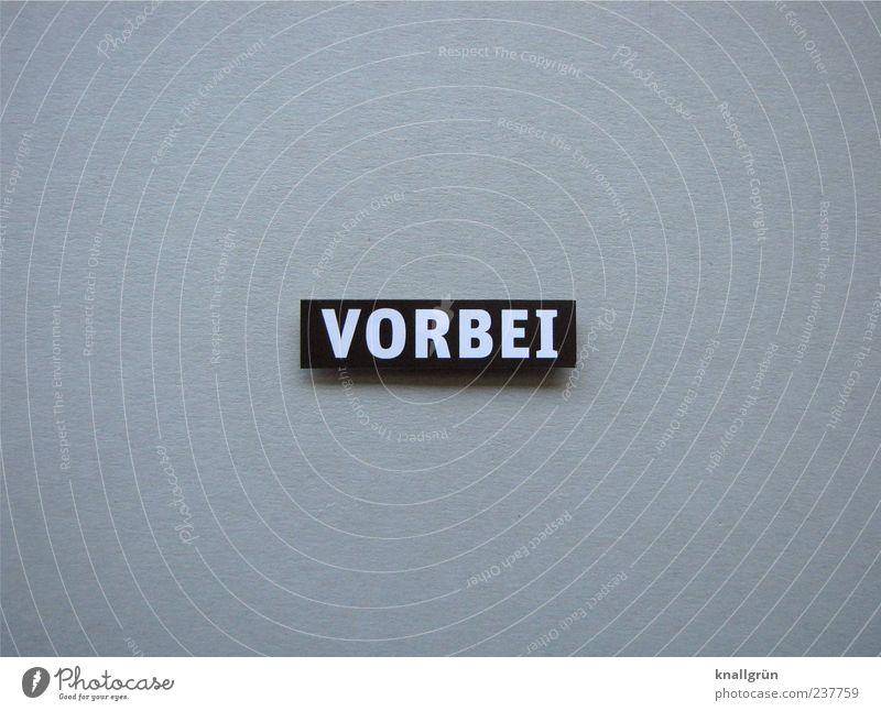 VORBEI weiß schwarz Gefühle grau Schilder & Markierungen Schriftzeichen Wandel & Veränderung Ende Trennung Verzweiflung vergangen eckig fertig