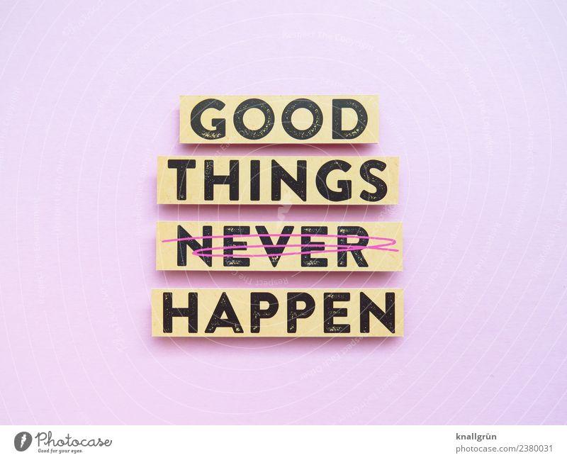 GOOD THINGS HAPPEN Schriftzeichen Schilder & Markierungen Kommunizieren positiv rosa schwarz Gefühle Stimmung Freude Glück Fröhlichkeit Vorfreude Optimismus