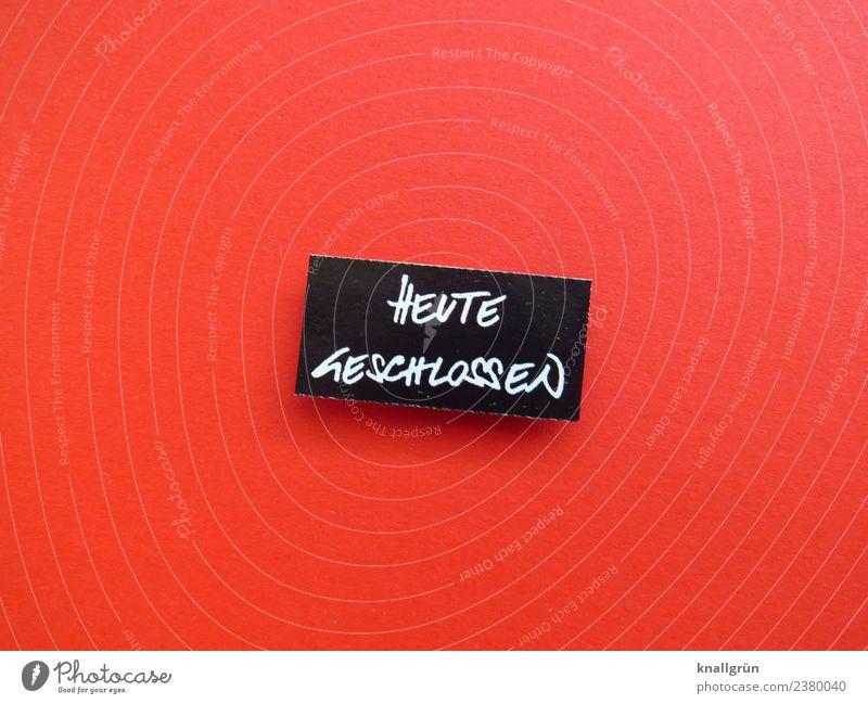 HEUTE GESCHLOSSEN Schriftzeichen Schilder & Markierungen Kommunizieren warten rot schwarz weiß Enttäuschung Ärger Business erleben Freizeit & Hobby kaufen ruhig