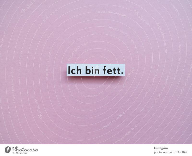 Ich bin fett. Schriftzeichen Schilder & Markierungen Kommunizieren hässlich rosa schwarz weiß Gefühle Traurigkeit Scham Hemmung Verzweiflung Völlerei gefräßig