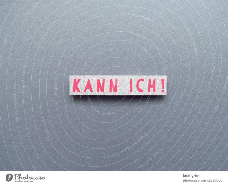 KANN ICH! Schriftzeichen Schilder & Markierungen Kommunizieren positiv grau rot Gefühle selbstbewußt Optimismus Mut Neugier Entschlossenheit Erfahrung kompetent