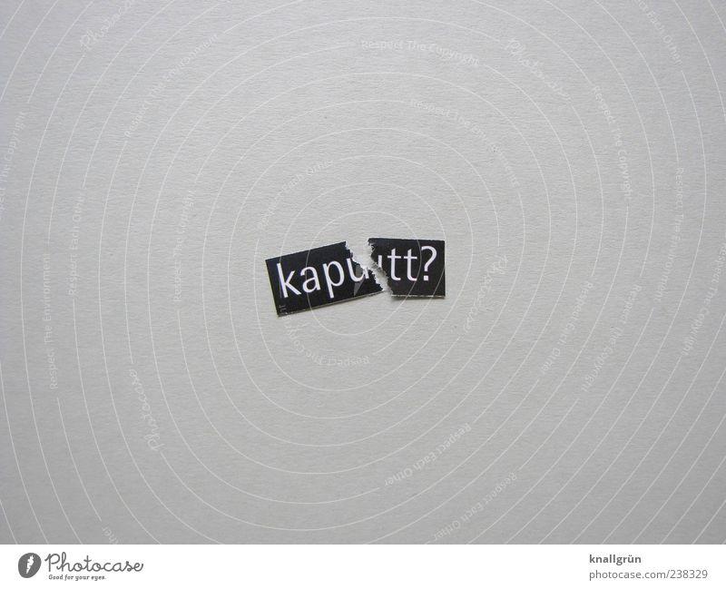 kapu tt? weiß schwarz Gefühle grau Schilder & Markierungen Schriftzeichen kaputt Kommunizieren Fragen Sorge eckig Erschöpfung Schwarzweißfoto Enttäuschung schuldig Missgeschick