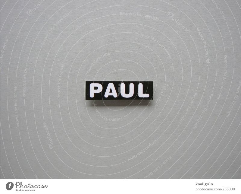 Wer ist Paul? weiß schwarz grau maskulin Schilder & Markierungen Schriftzeichen Buchstaben eckig Großbuchstabe Name