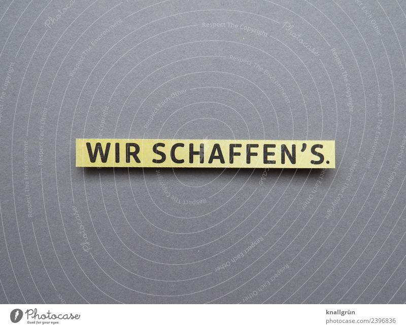 WIR SCHAFFEN'S. Schriftzeichen Schilder & Markierungen Kommunizieren Erfolg Zusammensein positiv gelb grau schwarz Gefühle selbstbewußt Optimismus Kraft