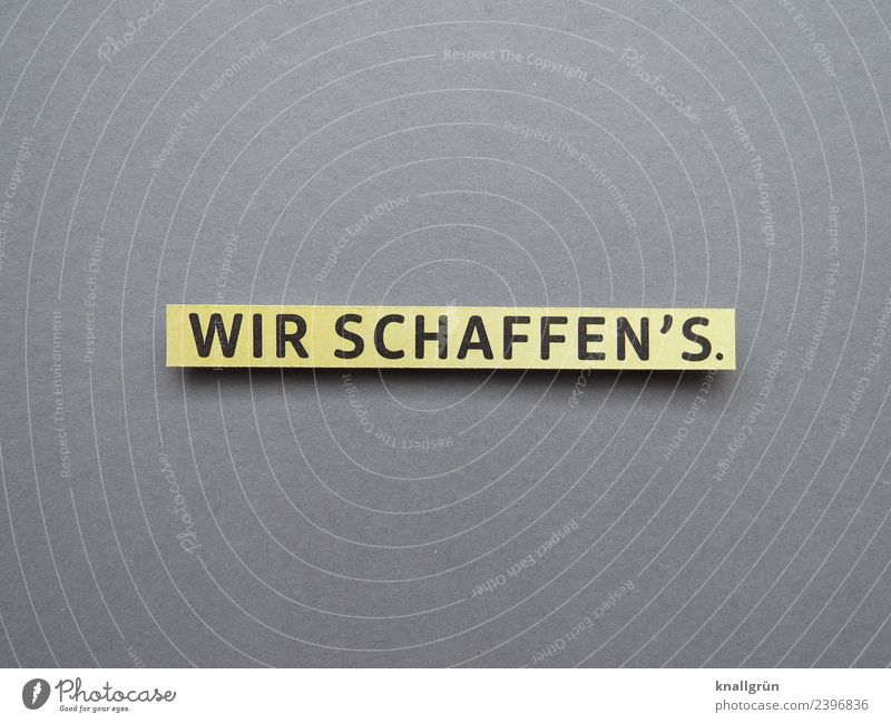 WIR SCHAFFEN'S. schwarz gelb Gefühle Zusammensein grau Schriftzeichen Kommunizieren Kraft Schilder & Markierungen Erfolg Neugier Hoffnung Team Zusammenhalt Mut
