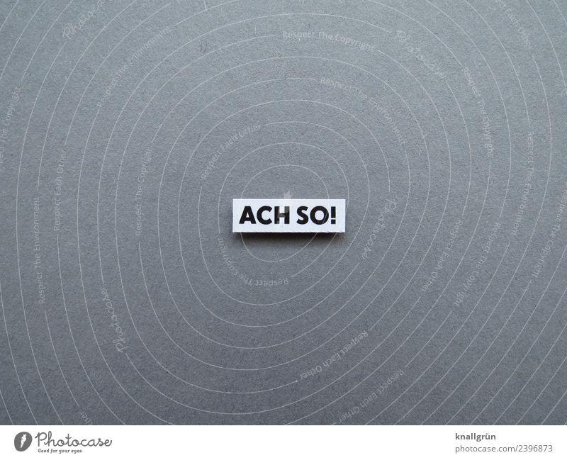 ACH SO! Schriftzeichen Schilder & Markierungen Kommunizieren grau schwarz weiß Gefühle staunen Schwarzweißfoto Studioaufnahme Menschenleer Textfreiraum links
