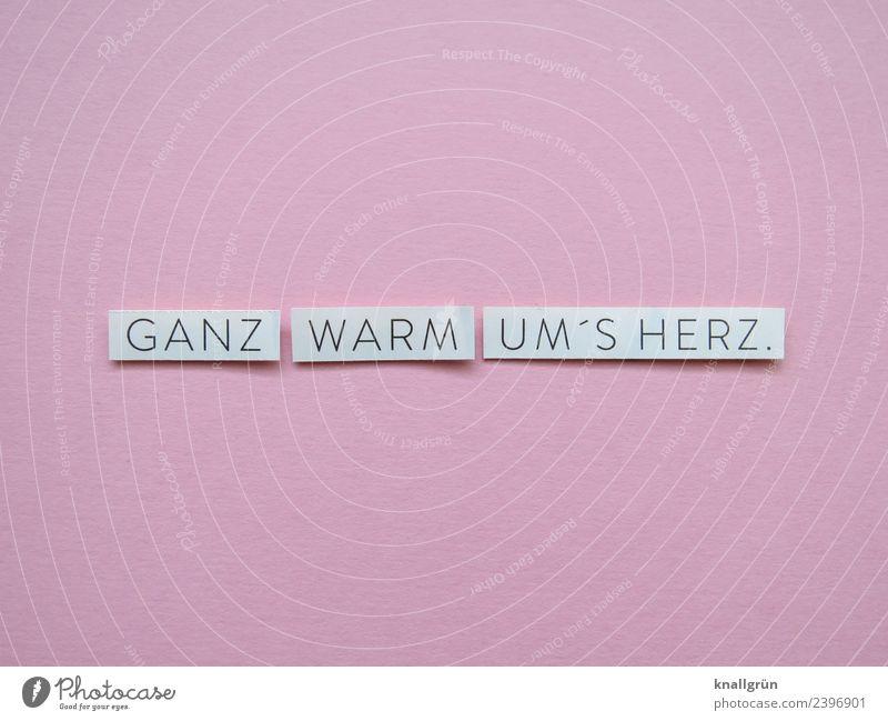GANZ WARM UM 'S HERZ. Schriftzeichen Schilder & Markierungen Kommunizieren rosa weiß Gefühle Glück Lebensfreude Frühlingsgefühle Warmherzigkeit Sympathie