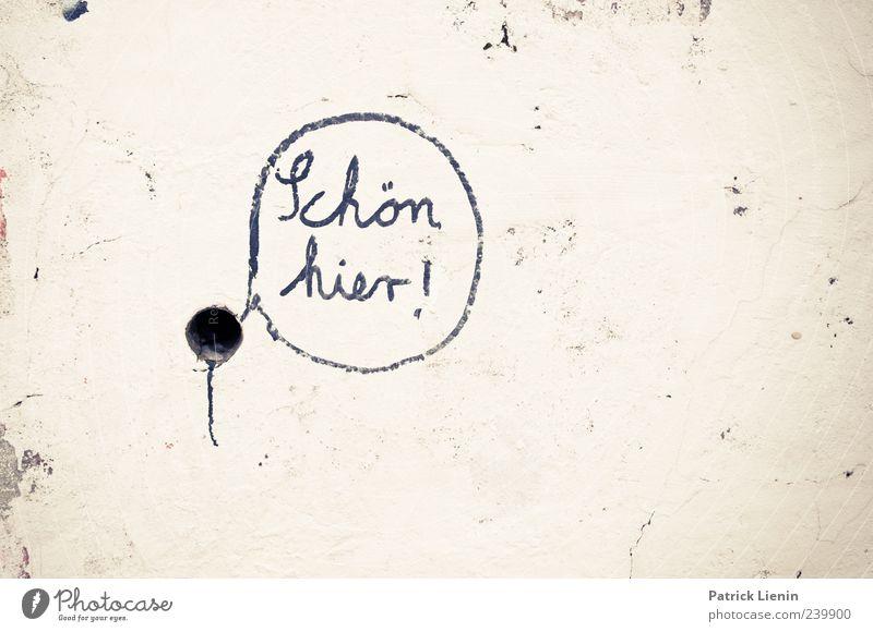 Schön hier! Kunst Mauer Wand Stein Zeichen Schriftzeichen Graffiti verrückt Design geheimnisvoll Kultur Leben Neugier Rätsel Verfall Vergänglichkeit Loch